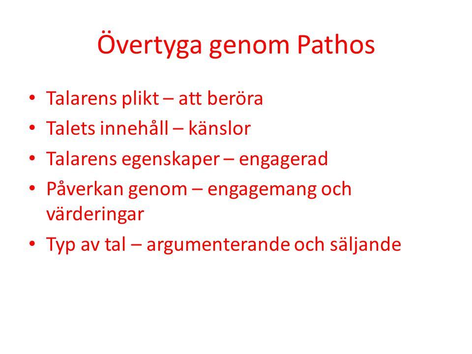 Övertyga genom Pathos • Talarens plikt – att beröra • Talets innehåll – känslor • Talarens egenskaper – engagerad • Påverkan genom – engagemang och vä