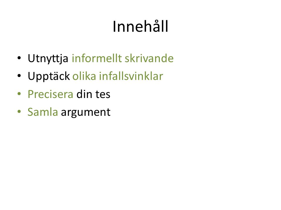 Innehåll • Utnyttja informellt skrivande • Upptäck olika infallsvinklar • Precisera din tes • Samla argument