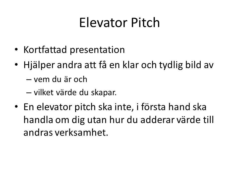 • Kortfattad presentation • Hjälper andra att få en klar och tydlig bild av – vem du är och – vilket värde du skapar. • En elevator pitch ska inte, i