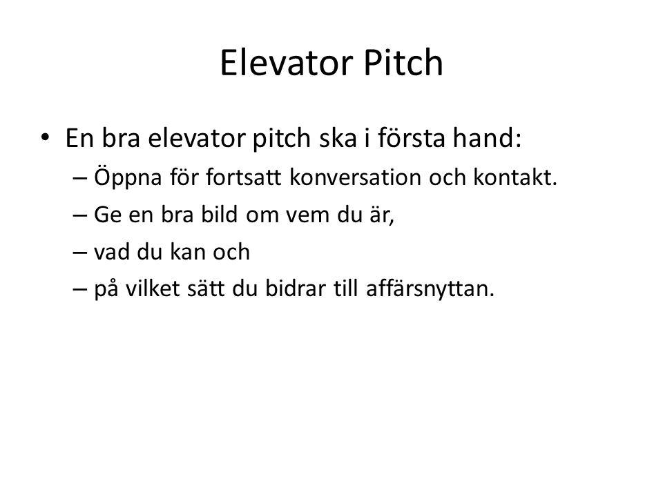 Elevator Pitch • En bra elevator pitch ska i första hand: – Öppna för fortsatt konversation och kontakt. – Ge en bra bild om vem du är, – vad du kan o