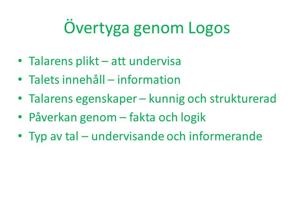 Övertyga genom Logos • Talarens plikt – att undervisa • Talets innehåll – information • Talarens egenskaper – kunnig och strukturerad • Påverkan genom