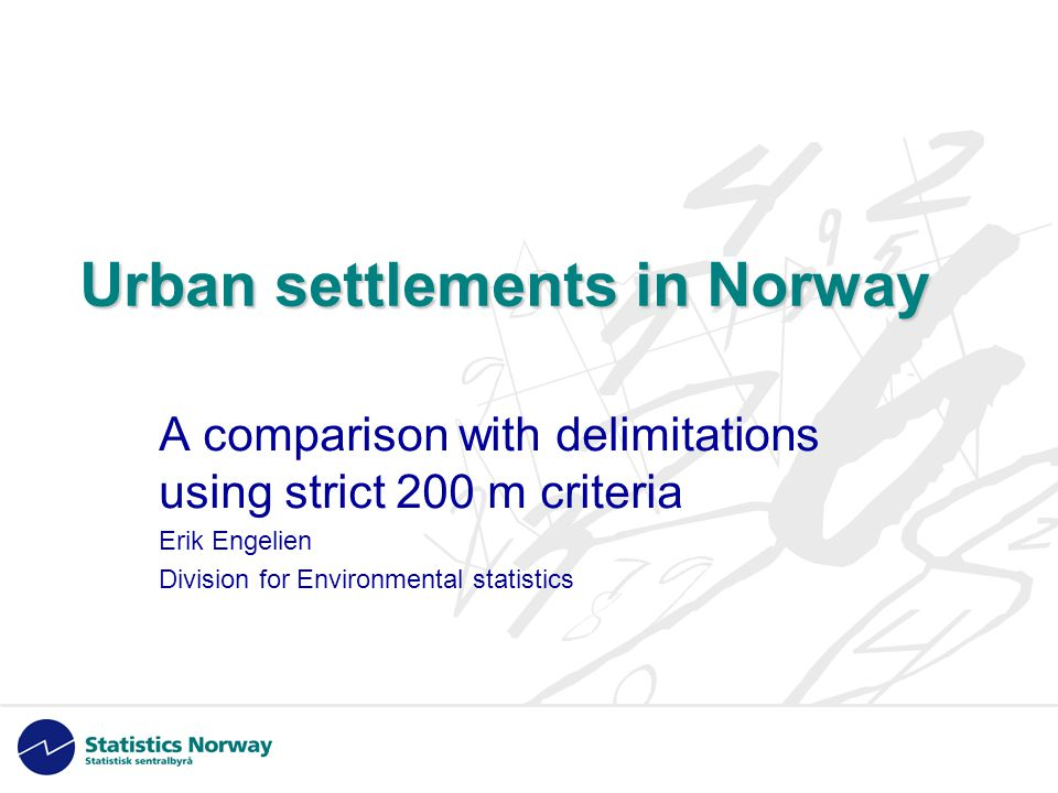 2 Background • Definition of urban settlement 1960 in Norway along with national results • Nordic definition coined 1960, but never used in Norway • The Norwegian definition originally incorporated functional criteria • Automatic method implemented in the late 1990's • Easy to test a 200 m criteria by automatic methodology