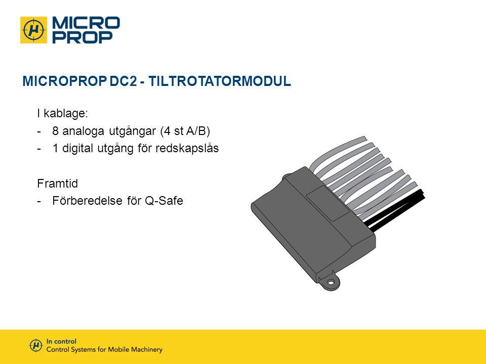 MICROPROP DC2 - TILTROTATORMODUL I kablage: -8 analoga utgångar (4 st A/B) -1 digital utgång för redskapslås Framtid -Förberedelse för Q-Safe