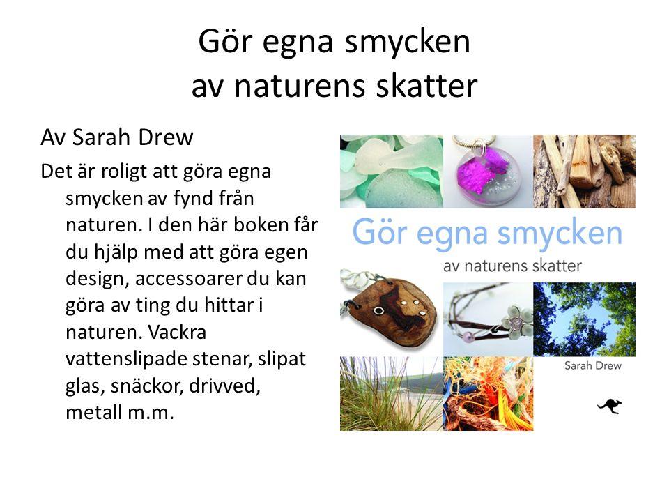 Gör egna smycken av naturens skatter Av Sarah Drew Det är roligt att göra egna smycken av fynd från naturen. I den här boken får du hjälp med att göra