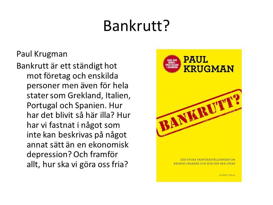 Bankrutt? Paul Krugman Bankrutt är ett ständigt hot mot företag och enskilda personer men även för hela stater som Grekland, Italien, Portugal och Spa