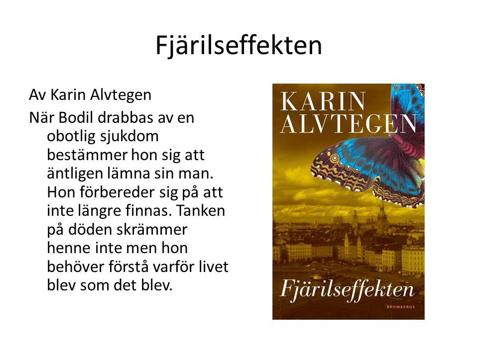Fjärilseffekten Av Karin Alvtegen När Bodil drabbas av en obotlig sjukdom bestämmer hon sig att äntligen lämna sin man. Hon förbereder sig på att inte