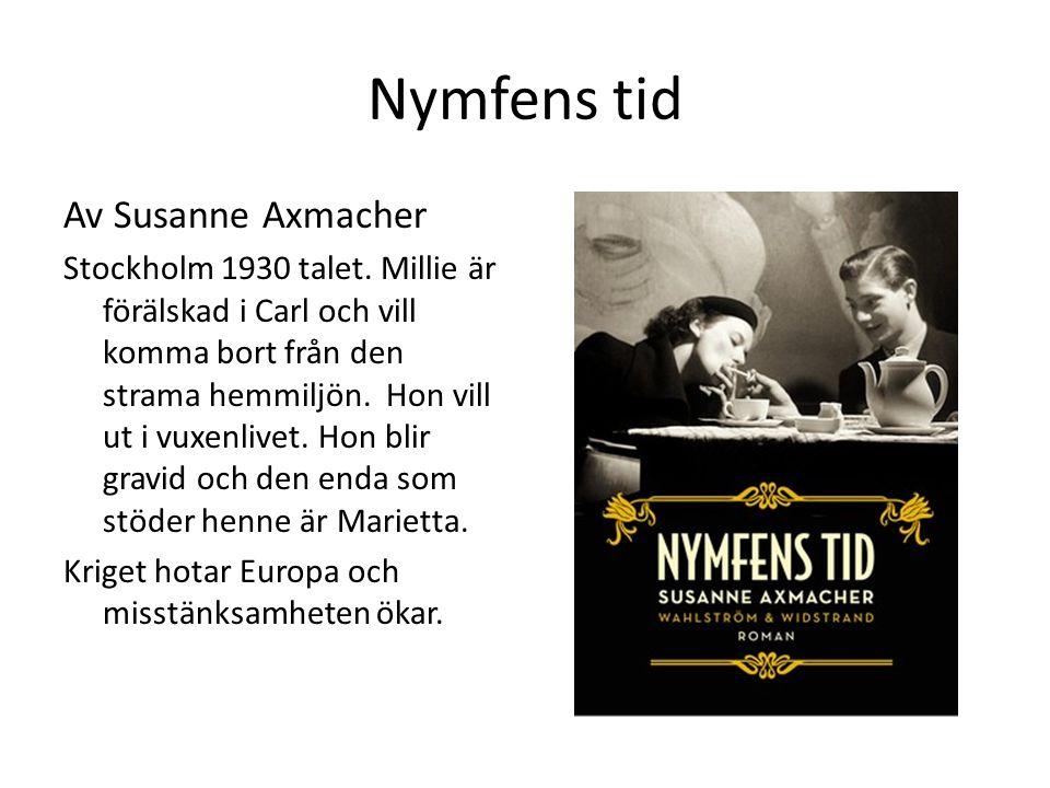 Nymfens tid Av Susanne Axmacher Stockholm 1930 talet. Millie är förälskad i Carl och vill komma bort från den strama hemmiljön. Hon vill ut i vuxenliv