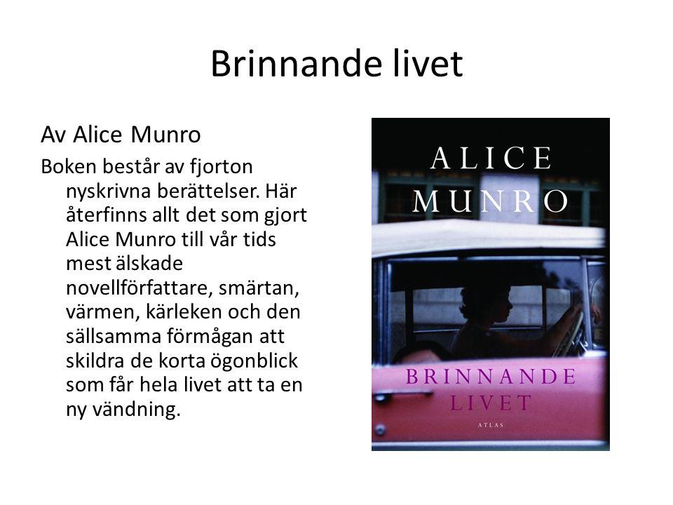 Brinnande livet Av Alice Munro Boken består av fjorton nyskrivna berättelser. Här återfinns allt det som gjort Alice Munro till vår tids mest älskade
