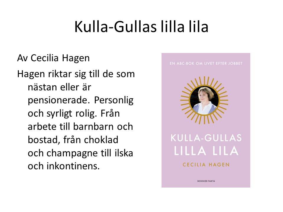 Kulla-Gullas lilla lila Av Cecilia Hagen Hagen riktar sig till de som nästan eller är pensionerade. Personlig och syrligt rolig. Från arbete till barn