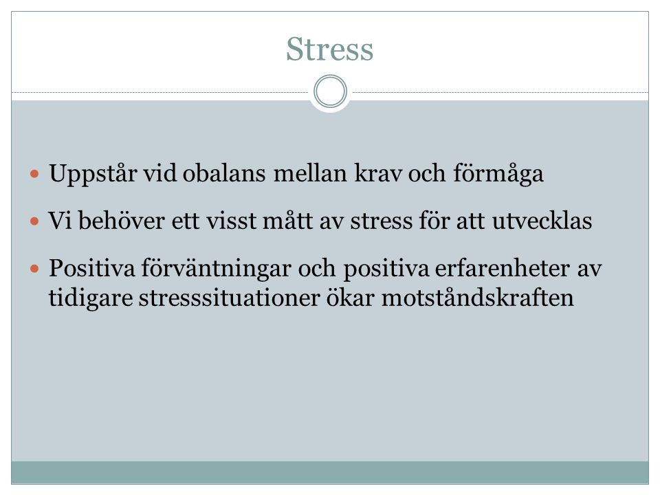 Skadlig stress  Långvarig  Utan återhämtning  När glappet mellan krav och förmåga är för stort  När sammanhanget upplevs negativt  När tidigare erfarenheter av stressituationer har varit negativa