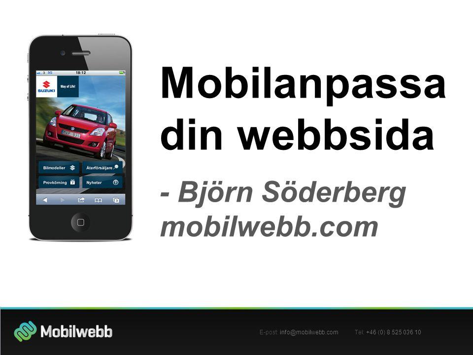 Mobilanpassa din webbsida - Björn Söderberg mobilwebb.com Mobilanpassa din webbsida - Björn Söderberg mobilwebb.com E-post: info@mobilwebb.com Tel: +46 (0) 8 525 036 10