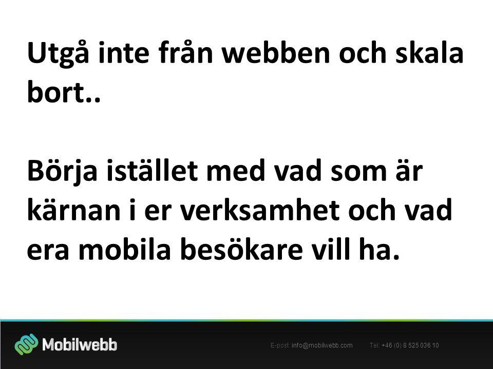 E-post: info@mobilwebb.com Tel: +46 (0) 8 525 036 10 Utgå inte från webben och skala bort..