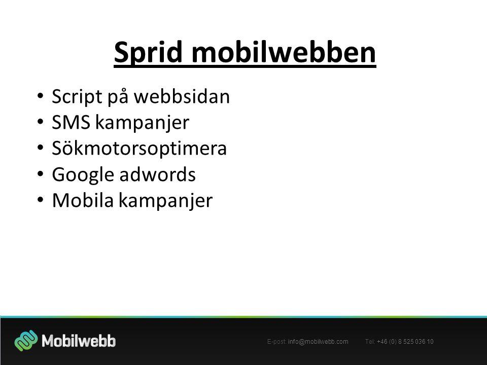 E-post: info@mobilwebb.com Tel: +46 (0) 8 525 036 10 Sprid mobilwebben • Script på webbsidan • SMS kampanjer • Sökmotorsoptimera • Google adwords • Mobila kampanjer