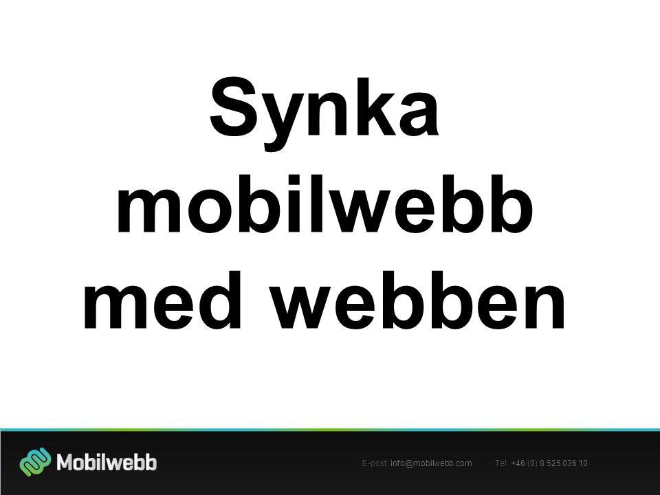 Synka mobilwebb med webben E-post: info@mobilwebb.com Tel: +46 (0) 8 525 036 10