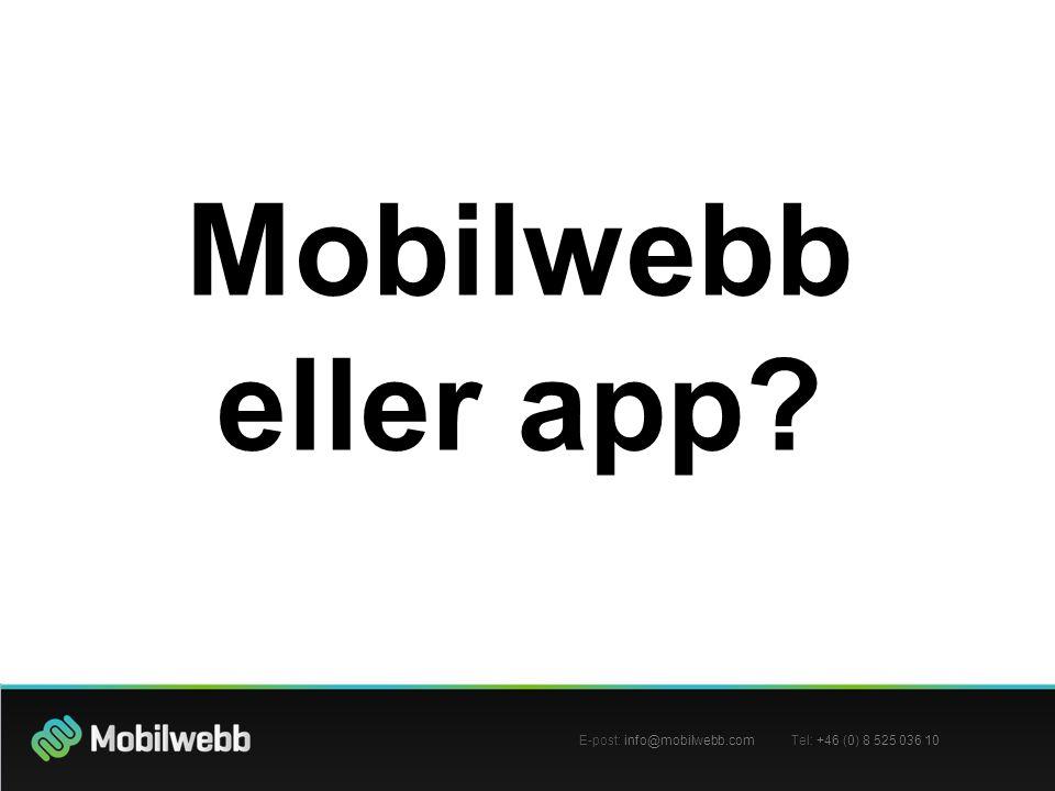 Mobilwebb eller app? Mobilwebb eller app? E-post: info@mobilwebb.com Tel: +46 (0) 8 525 036 10