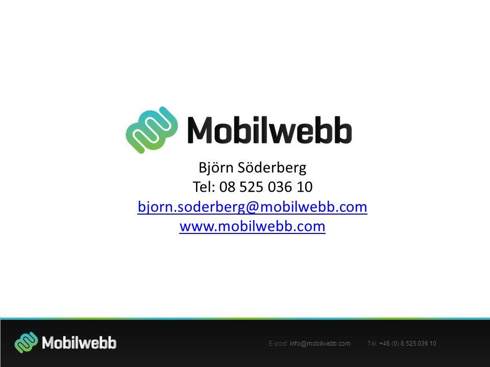 E-post: info@mobilwebb.com Tel: +46 (0) 8 525 036 10 Björn Söderberg Tel: 08 525 036 10 bjorn.soderberg@mobilwebb.com www.mobilwebb.com bjorn.soderber