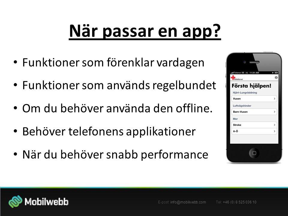När passar en app? • Funktioner som förenklar vardagen • Funktioner som används regelbundet • Om du behöver använda den offline. • Behöver telefonens