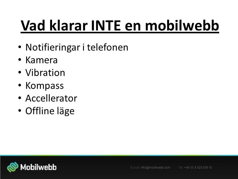 E-post: info@mobilwebb.com Tel: +46 (0) 8 525 036 10 Vad klarar INTE en mobilwebb • Notifieringar i telefonen • Kamera • Vibration • Kompass • Accellerator • Offline läge