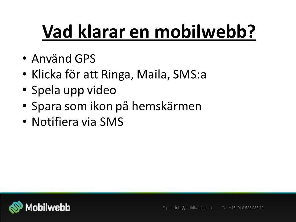 E-post: info@mobilwebb.com Tel: +46 (0) 8 525 036 10 Vad klarar en mobilwebb? • Använd GPS • Klicka för att Ringa, Maila, SMS:a • Spela upp video • Sp