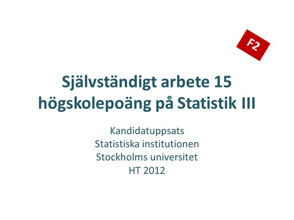 Självständigt arbete 15 högskolepoäng på Statistik III Kandidatuppsats Statistiska institutionen Stockholms universitet HT 2012 F2