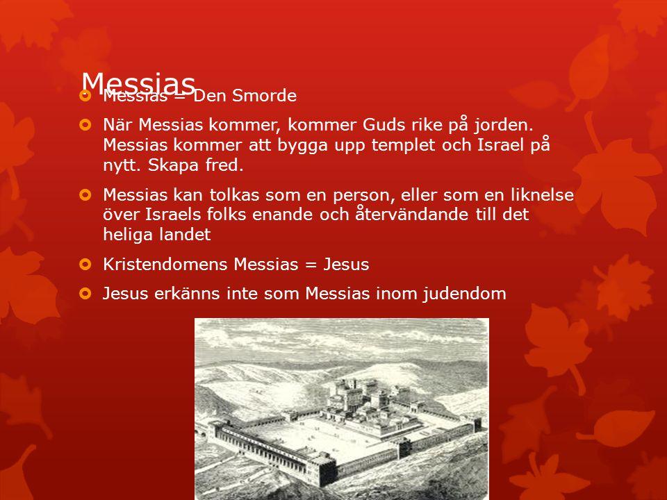 Messias  Messias = Den Smorde  När Messias kommer, kommer Guds rike på jorden. Messias kommer att bygga upp templet och Israel på nytt. Skapa fred.