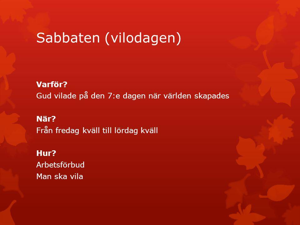 Sabbaten (vilodagen) Varför? Gud vilade på den 7:e dagen när världen skapades När? Från fredag kväll till lördag kväll Hur? Arbetsförbud Man ska vila