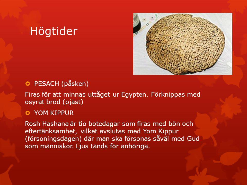 Högtider  PESACH (påsken) Firas för att minnas uttåget ur Egypten. Förknippas med osyrat bröd (ojäst)  YOM KIPPUR Rosh Hashana är tio botedagar som