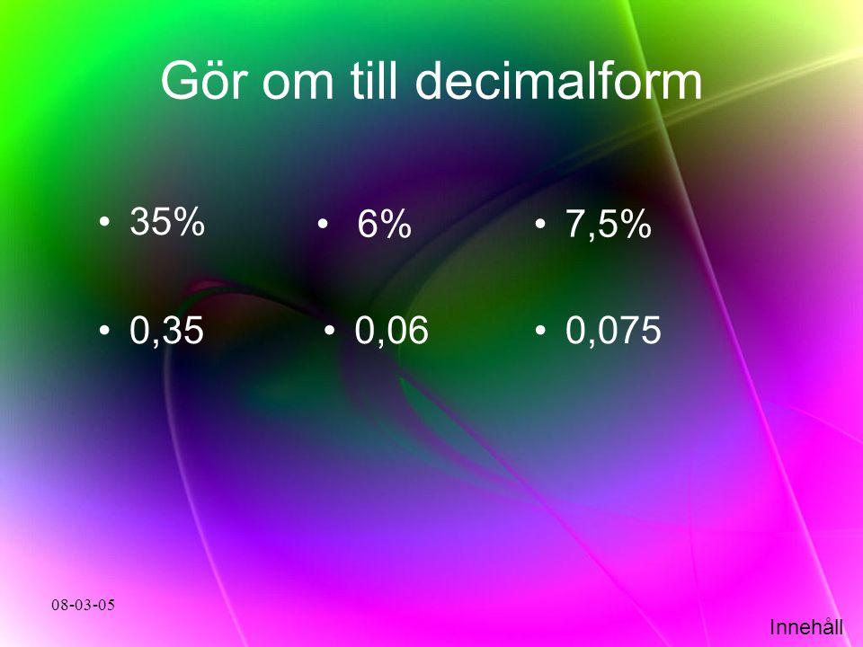 Innehåll 08-03-05 Gör om till decimalform •35% •0,35 •6%•7,5% •0,06•0,075