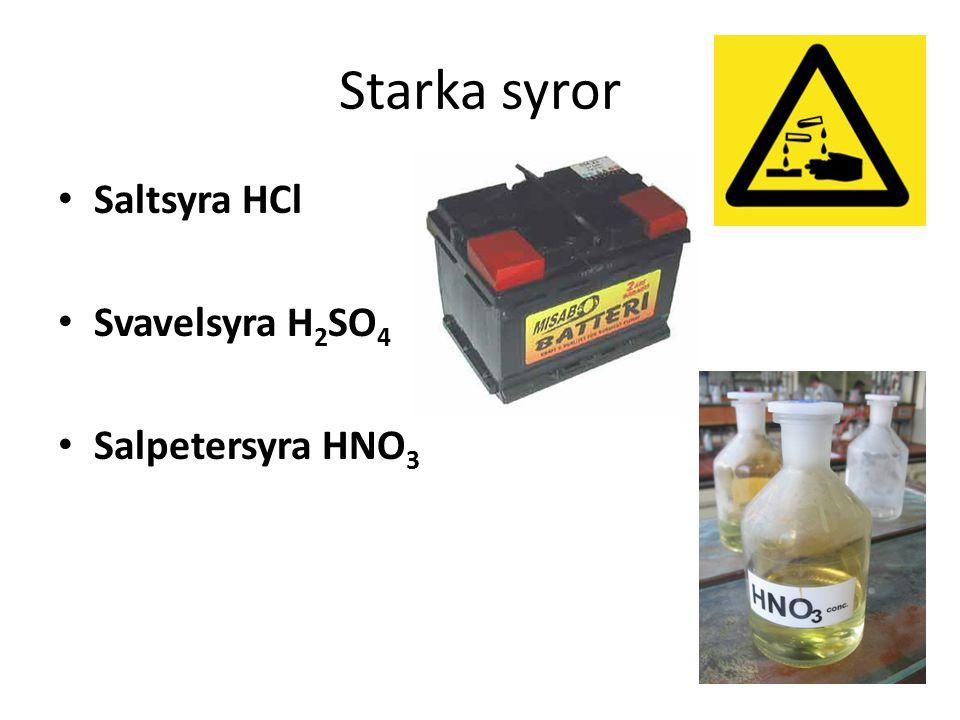 Starka syror • Saltsyra HCl • Svavelsyra H 2 SO 4 • Salpetersyra HNO 3