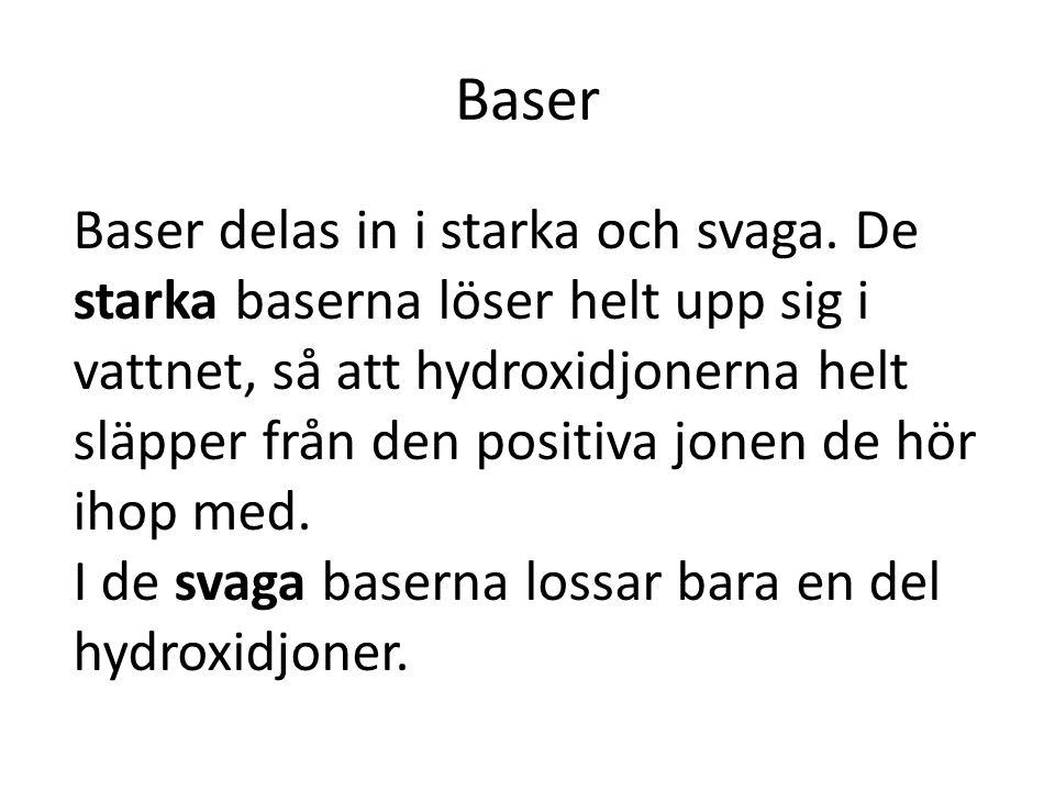 Baser Baser delas in i starka och svaga. De starka baserna löser helt upp sig i vattnet, så att hydroxidjonerna helt släpper från den positiva jonen d