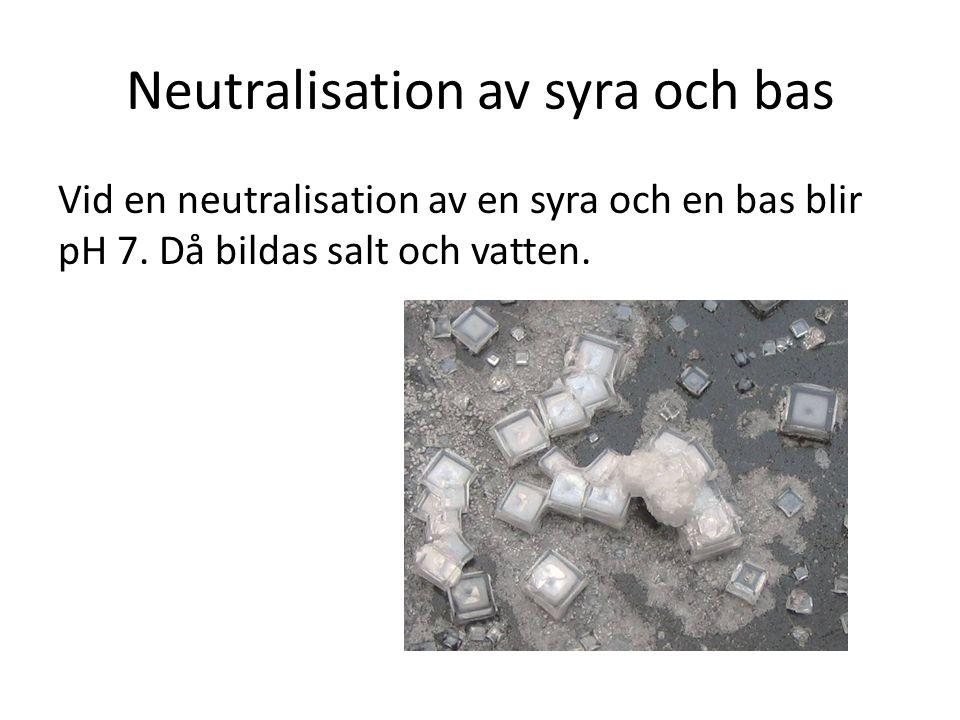 Neutralisation av syra och bas Vid en neutralisation av en syra och en bas blir pH 7. Då bildas salt och vatten.