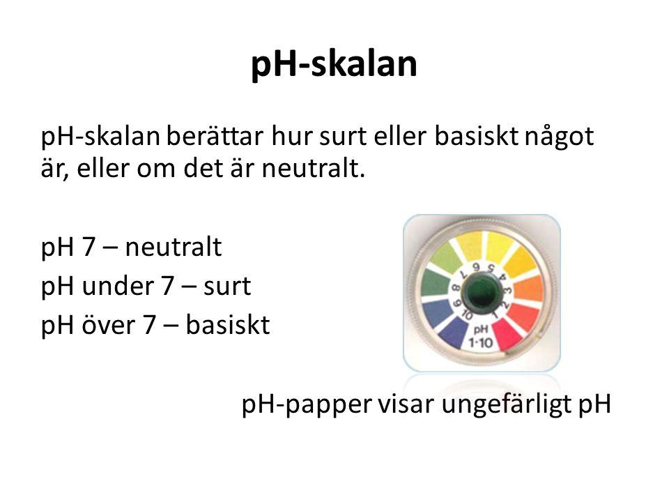 pH-skalan pH-skalan berättar hur surt eller basiskt något är, eller om det är neutralt. pH 7 – neutralt pH under 7 – surt pH över 7 – basiskt pH-pappe