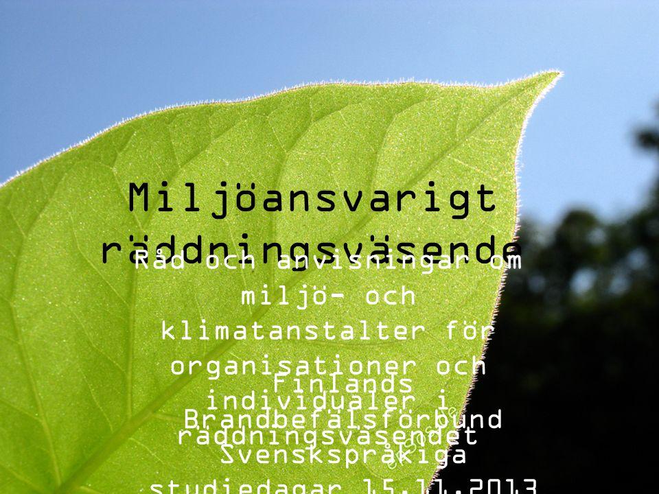 7.5.20121 Miljöansvarigt räddningsväsende Råd och anvisningar om miljö- och klimatanstalter för organisationer och individualer i räddningsväsendet Fi