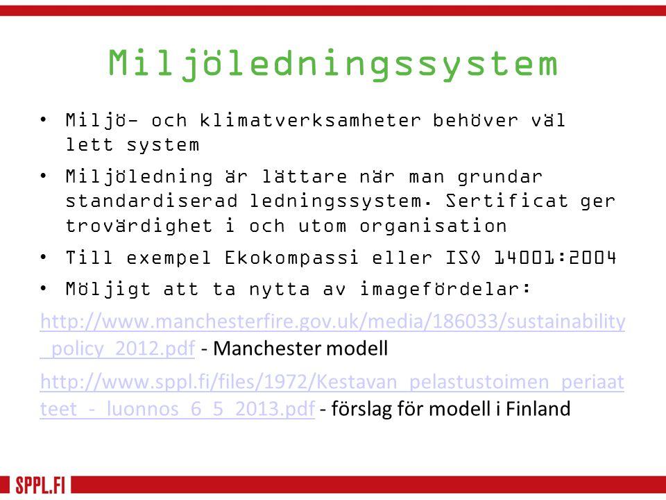 •Miljö- och klimatverksamheter behöver väl lett system •Miljöledning är lättare när man grundar standardiserad ledningssystem. Sertificat ger trovärdi