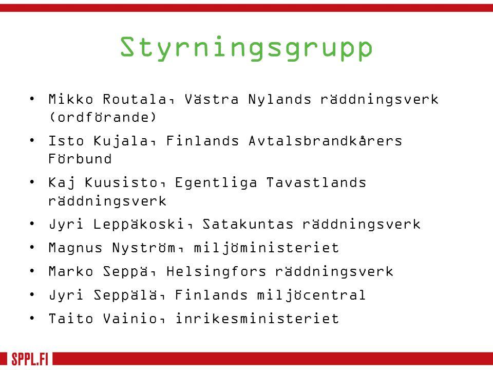Styrningsgrupp •Mikko Routala, Västra Nylands räddningsverk (ordförande) •Isto Kujala, Finlands Avtalsbrandkårers Förbund •Kaj Kuusisto, Egentliga Tav
