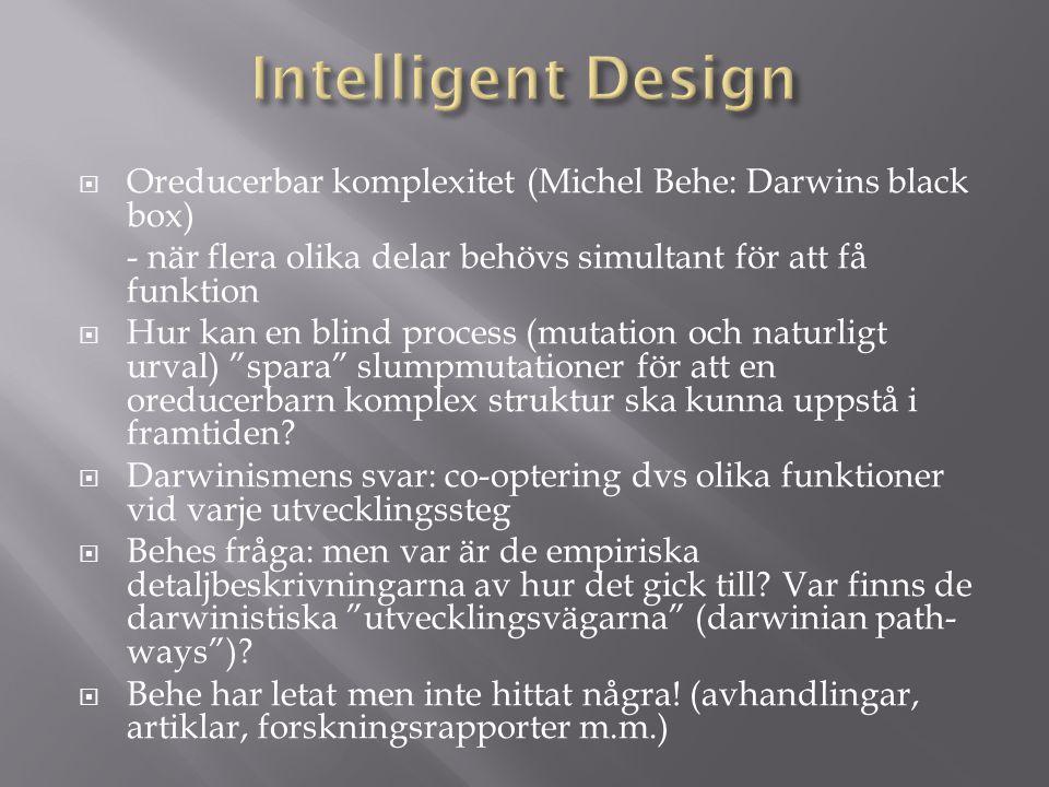  Oreducerbar komplexitet (Michel Behe: Darwins black box) - när flera olika delar behövs simultant för att få funktion  Hur kan en blind process (mu