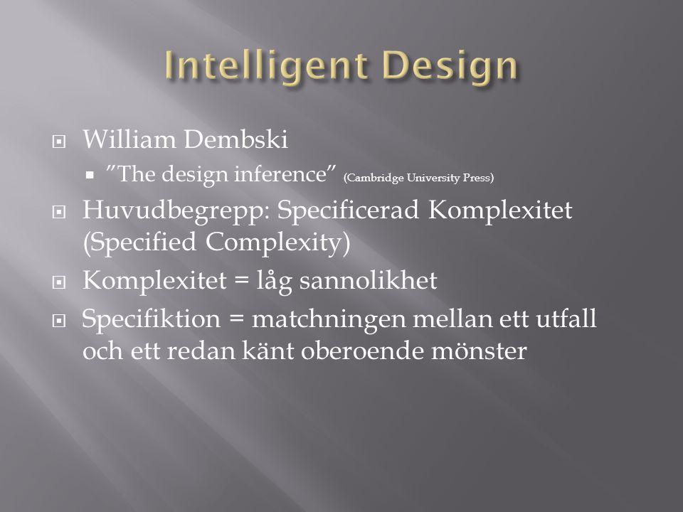 " William Dembski  ""The design inference"" (Cambridge University Press)  Huvudbegrepp: Specificerad Komplexitet (Specified Complexity)  Komplexitet"