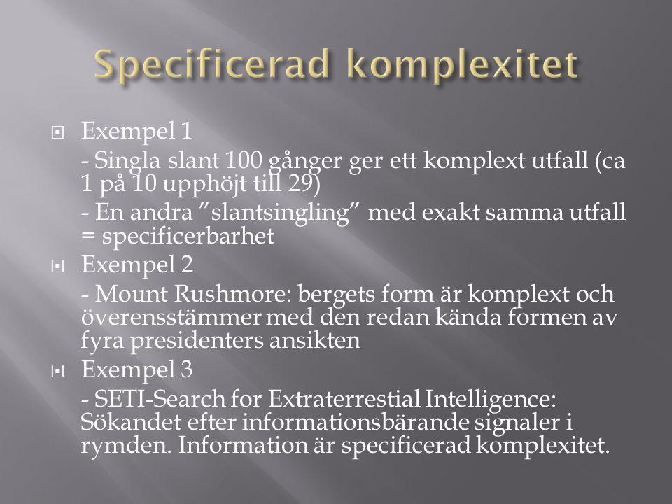 """ Exempel 1 - Singla slant 100 gånger ger ett komplext utfall (ca 1 på 10 upphöjt till 29) - En andra """"slantsingling"""" med exakt samma utfall = specifi"""