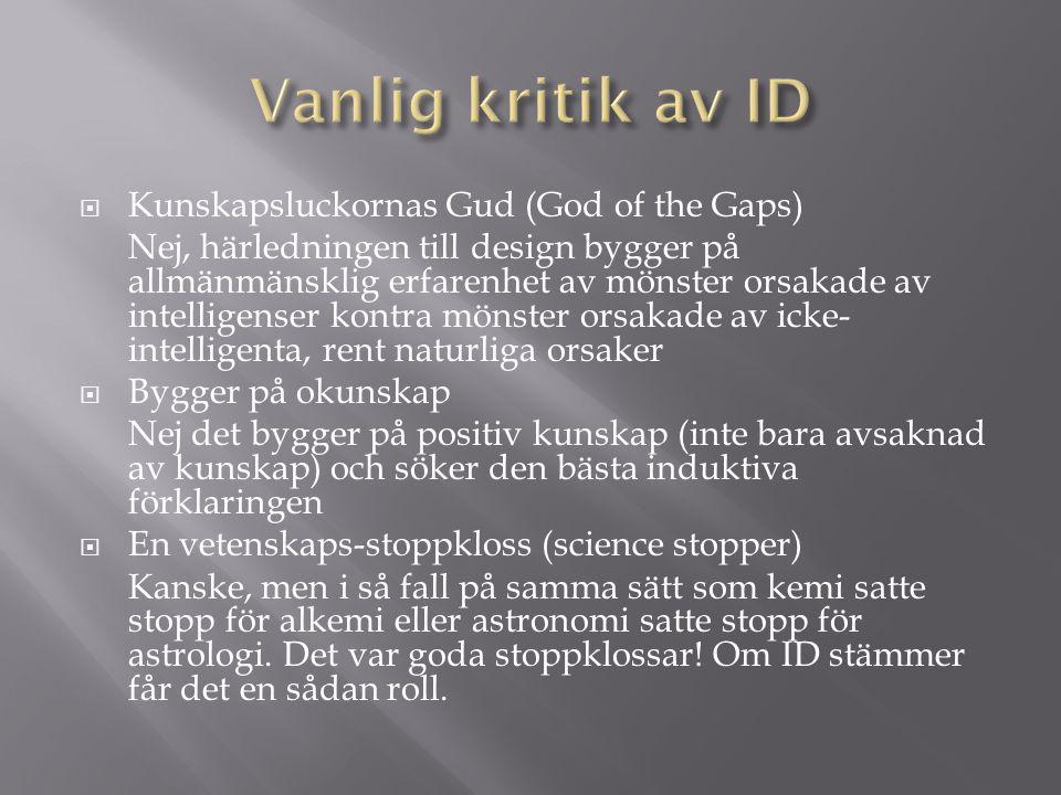  Kunskapsluckornas Gud (God of the Gaps) Nej, härledningen till design bygger på allmänmänsklig erfarenhet av mönster orsakade av intelligenser kontr