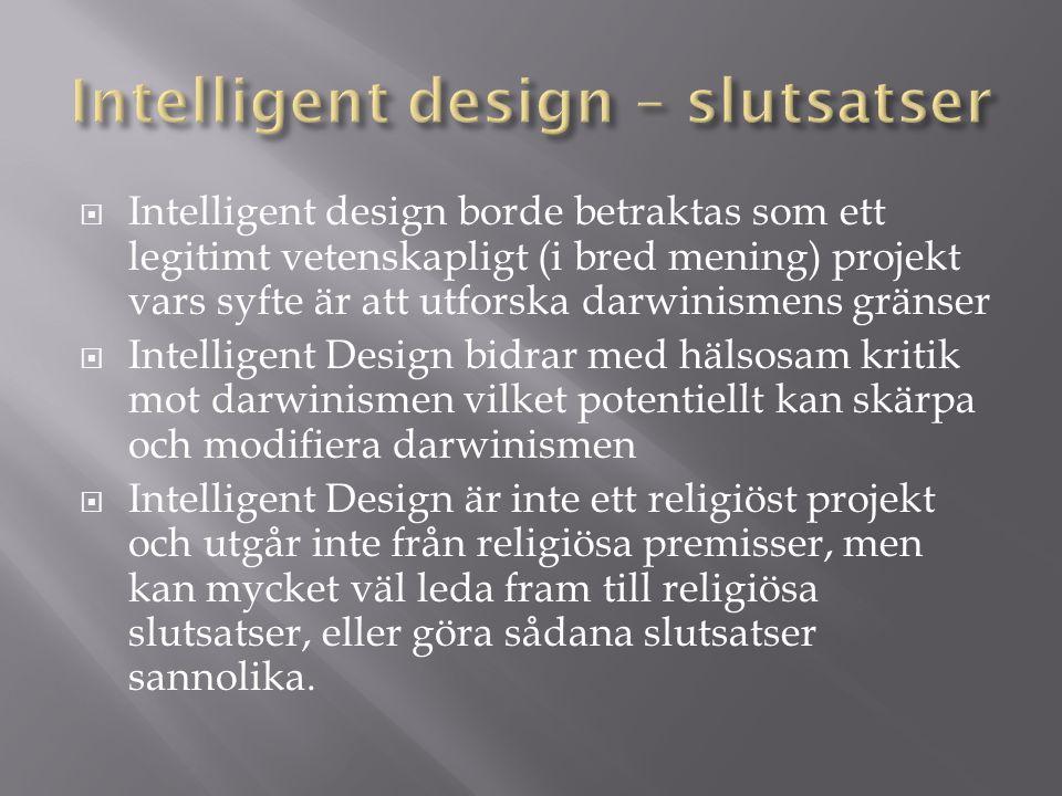  Intelligent design borde betraktas som ett legitimt vetenskapligt (i bred mening) projekt vars syfte är att utforska darwinismens gränser  Intellig