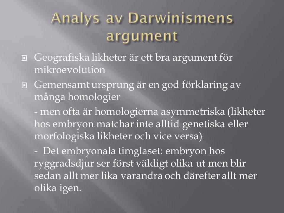  Geografiska likheter är ett bra argument för mikroevolution  Gemensamt ursprung är en god förklaring av många homologier - men ofta är homologierna