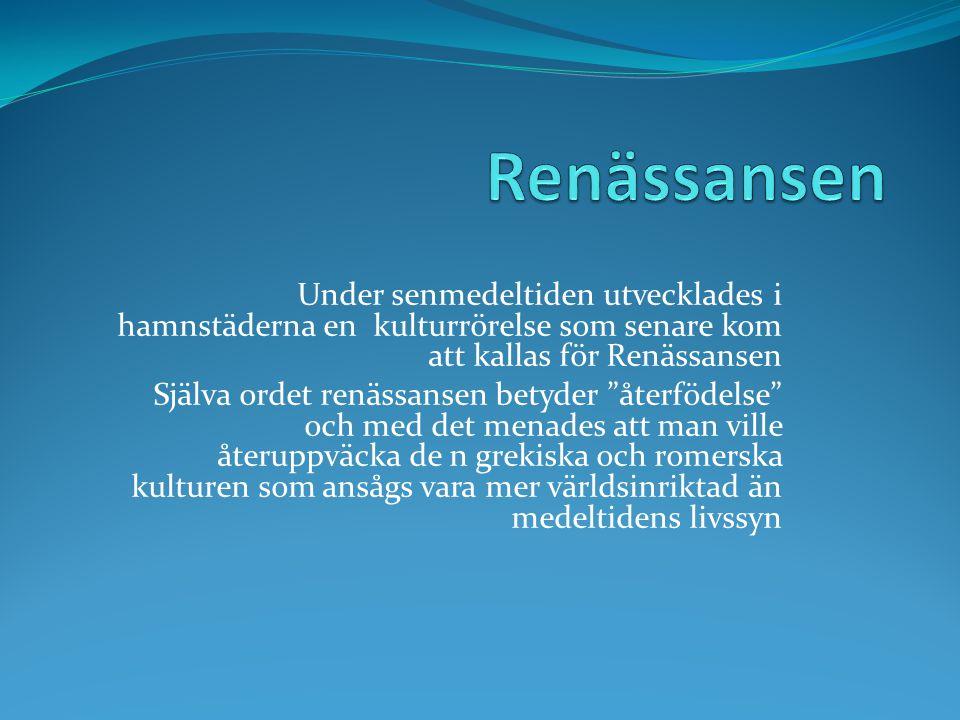 Renässansen=Återfödelsen  Man ville återuppväcka den grekiska och romerska antikens kulturer som sågs som framstående.