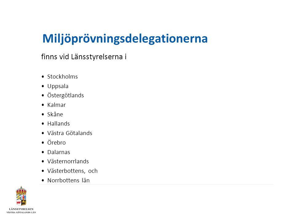 Miljöprövningsdelegationerna finns vid Länsstyrelserna i •Stockholms •Uppsala •Östergötlands •Kalmar •Skåne •Hallands •Västra Götalands •Örebro •Dalar