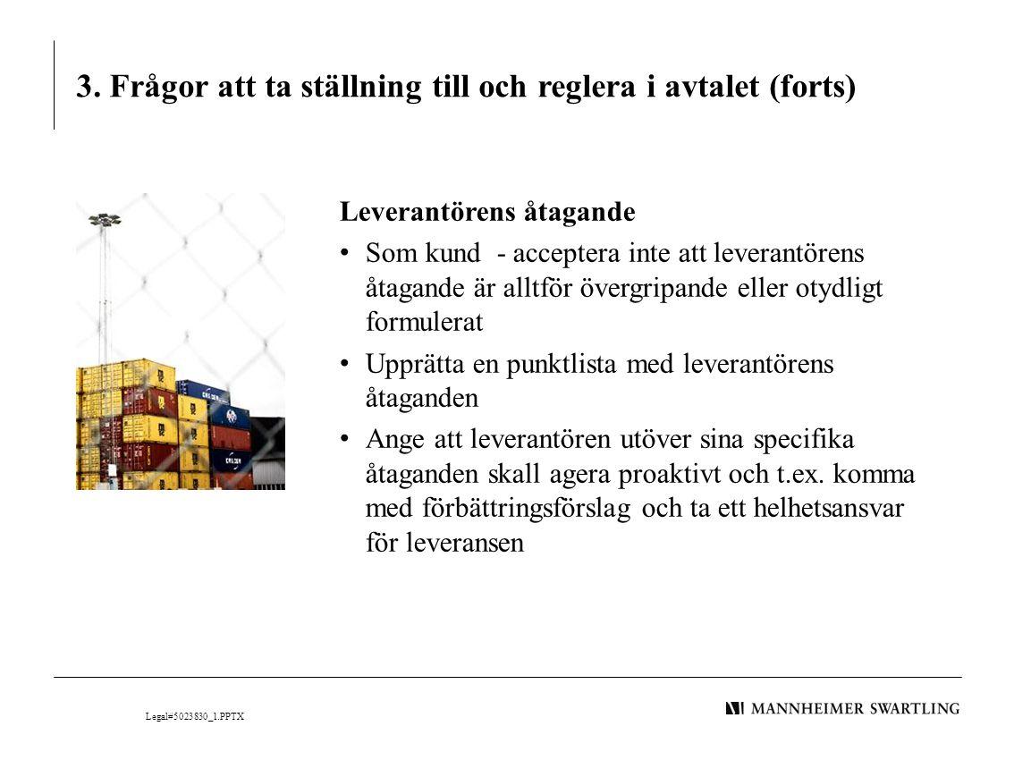 3. Frågor att ta ställning till och reglera i avtalet (forts) Leverantörens åtagande • Som kund - acceptera inte att leverantörens åtagande är alltför