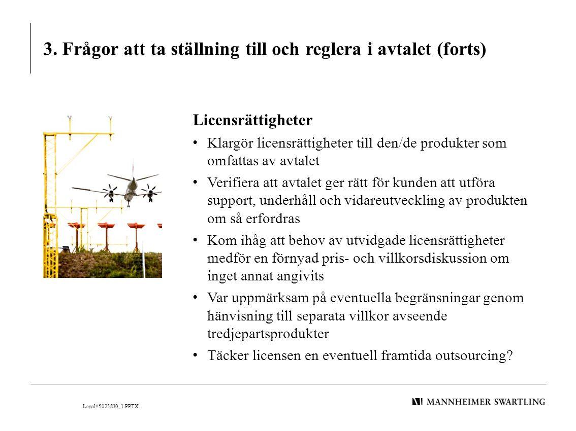 3. Frågor att ta ställning till och reglera i avtalet (forts) Licensrättigheter • Klargör licensrättigheter till den/de produkter som omfattas av avta