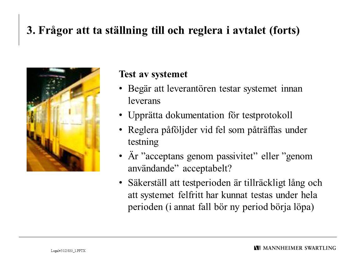 3. Frågor att ta ställning till och reglera i avtalet (forts) Test av systemet • Begär att leverantören testar systemet innan leverans • Upprätta doku