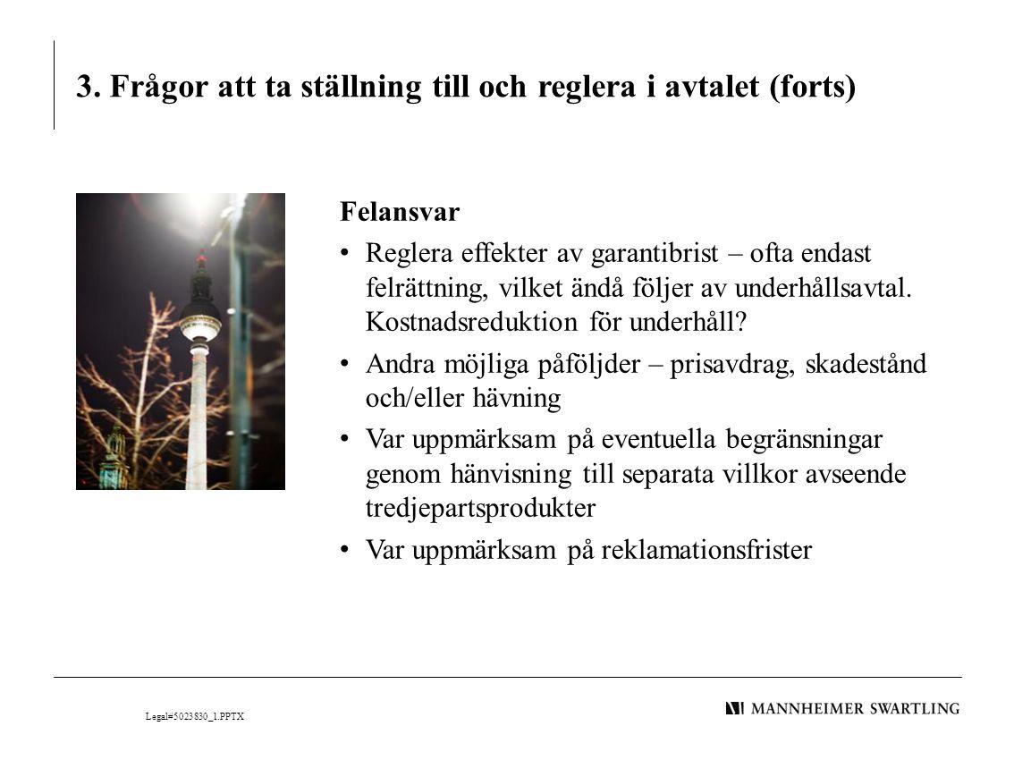 3. Frågor att ta ställning till och reglera i avtalet (forts) Felansvar • Reglera effekter av garantibrist – ofta endast felrättning, vilket ändå följ