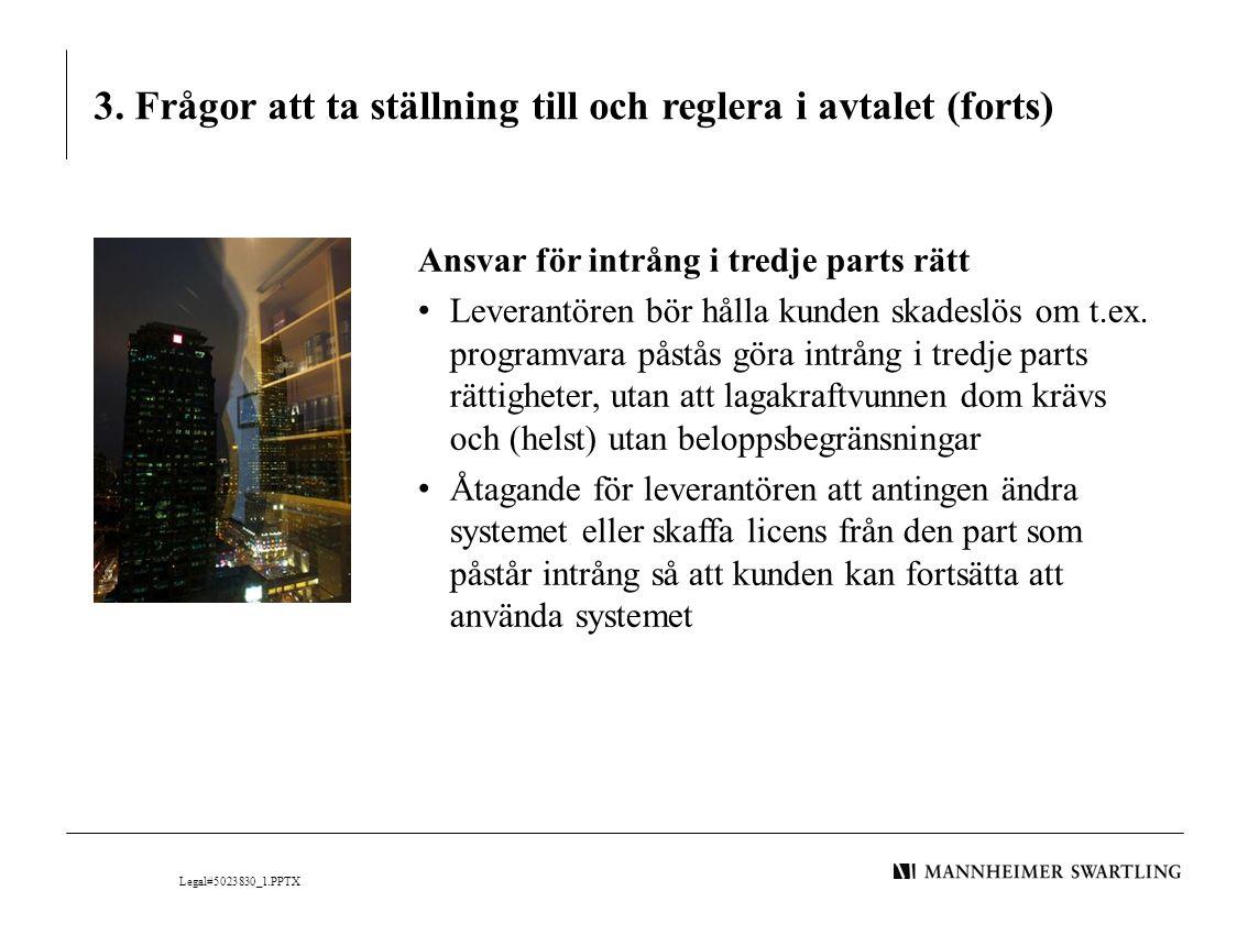3. Frågor att ta ställning till och reglera i avtalet (forts) Ansvar för intrång i tredje parts rätt • Leverantören bör hålla kunden skadeslös om t.ex