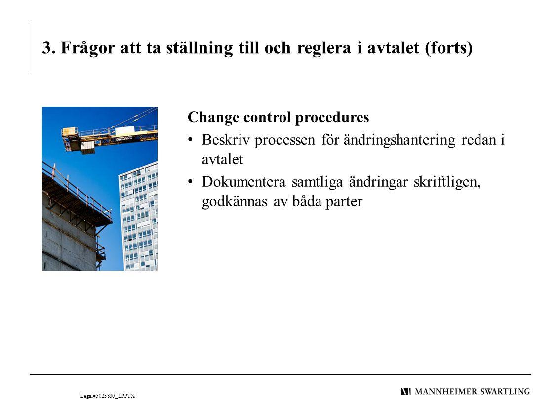 3. Frågor att ta ställning till och reglera i avtalet (forts) Change control procedures • Beskriv processen för ändringshantering redan i avtalet • Do
