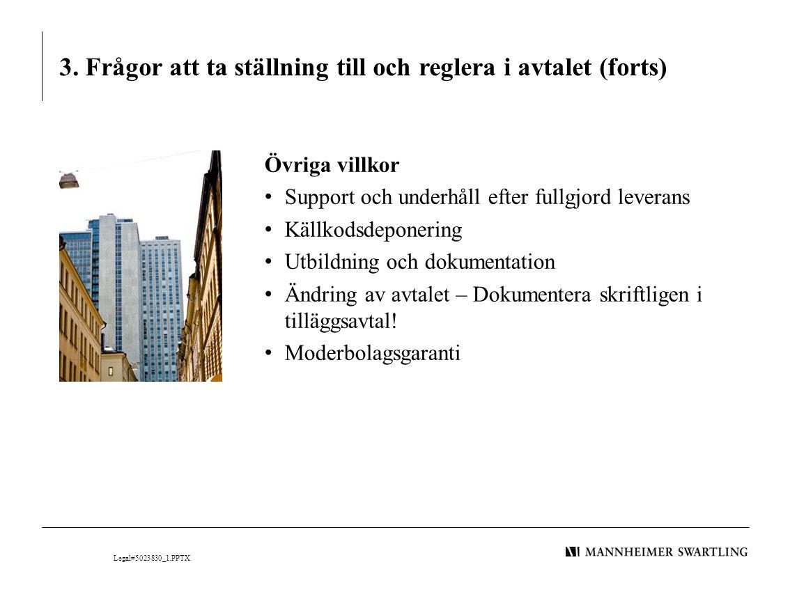 3. Frågor att ta ställning till och reglera i avtalet (forts) Övriga villkor • Support och underhåll efter fullgjord leverans • Källkodsdeponering • U
